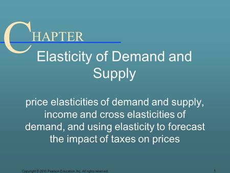 C HAPTER Elasticity of Demand and Supply price elasticities of demand and supply, income and cross elasticities of demand, and using elasticity to forecast.