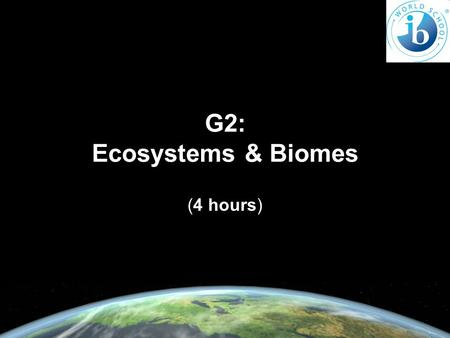 G2: Ecosystems & Biomes (4 hours).