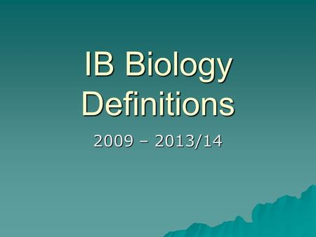 IB Biology Definitions 2009 – 2013/14. 2.4.4 Define diffusion. Define diffusion.