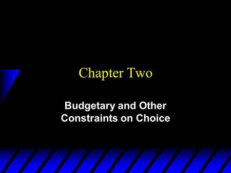 Budgetary and Other Constraints on Choice