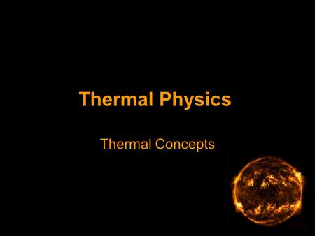 Thermal Physics Thermal Concepts. Temperature The absolute temperature scale (measured in Kelvin and with a minimum value of zero Kelvin) is used in physics.