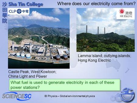 IB Physics – Global environmental physics Where does our electricity come from? Castle Peak, West Kowloon; China Light and Power Lamma Island, outlying.