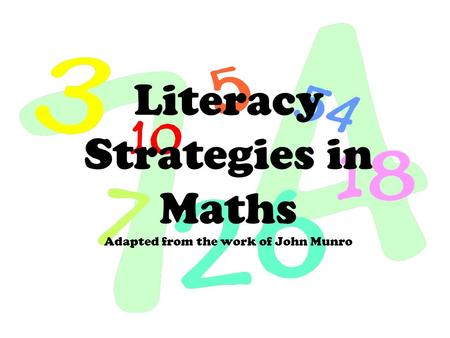 Literacy Strategies in Maths Adapted from the work of John Munro