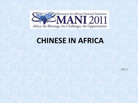CHINESE IN AFRICA MLH. PREAMBLE Following the interface and interest shown by different Christian stakeholders on The Presence of Chinese in Africa during.