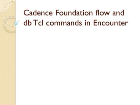 Cadence Foundation flow and db Tcl commands in Encounter