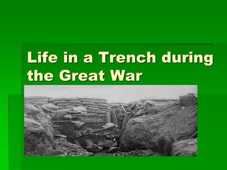 Life in a Trench during the Great War. Living in mud !! Would you have liked to live in mud for 4 years ? Would you have liked to live in mud for 4 years.