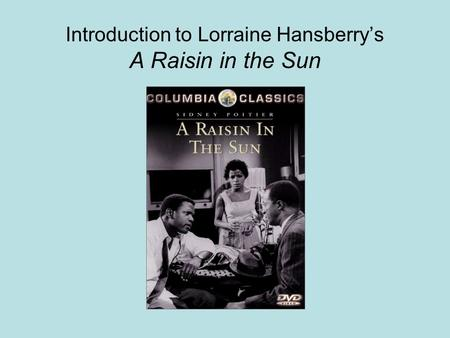 Introduction to Lorraine Hansberrys A Raisin in the Sun.