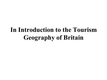In Introduction to the Tourism Geography of Britain.