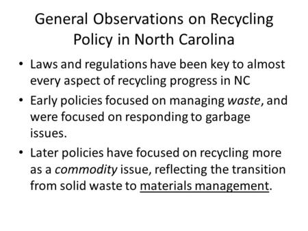General Observations on Recycling Policy in North Carolina Laws and regulations have been key to almost every aspect of recycling progress in NC Early.