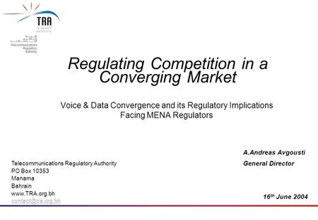 Voice & Data Convergence and its Regulatory Implications Facing MENA Regulators Telecommunications Regulatory Authority PO Box 10353 Manama Bahrain www.TRA.org.bh.