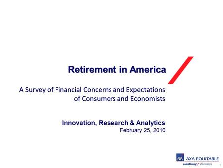 1 Retirement in America Innovation, Research & Analytics February 25, 2010 A Survey of Financial Concerns and Expectations of Consumers and Economists.