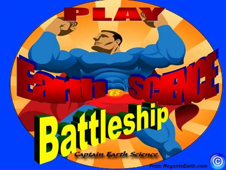 From RegentsEarth.com How to play Earth Science Battleship Divide the class into two teams, Red and Purple. Choose which team goes first. The main screen.