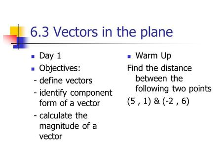 6.3 Vectors in the plane Day 1 Objectives: - define vectors