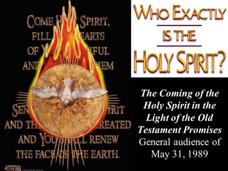 The Coming of the Holy Spirit in the Light of the Old Testament Promises General audience of May 31, 1989.