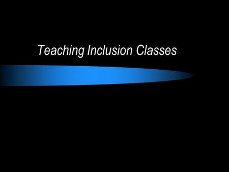 Teaching Inclusion Classes. What are some suggestions you can come up with for how to make inclusion work in the classroom. Write down 5 in your notebook.