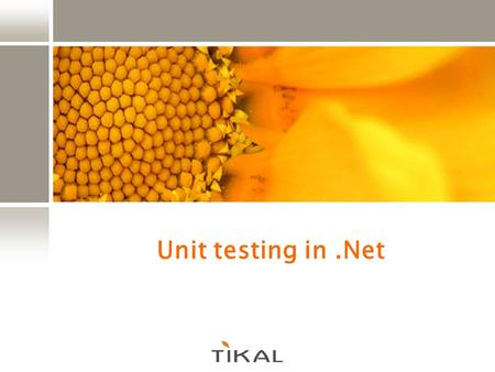 Unit testing in.Net. Copyright 2007 Tikal Knowledge, Ltd. | 2 | Agenda Introduction Visual Studio built-in support Open source frameworks Working together.