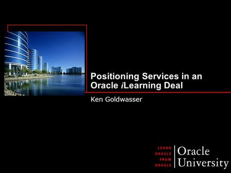 Positioning Services in an Oracle i Learning Deal Ken Goldwasser.