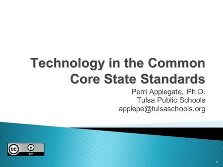 1 Technology in the Common Core State Standards Perri Applegate, Ph.D. Tulsa Public Schools
