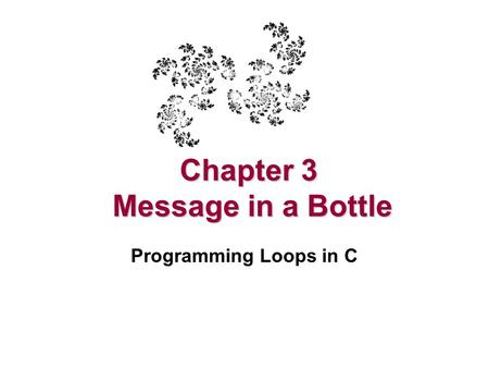 Chapter 3 Message in a Bottle Programming Loops in C.