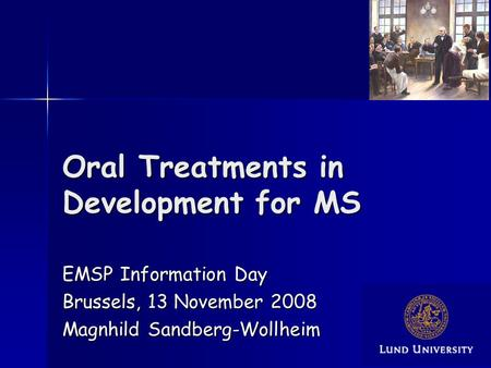 Oral Treatments in Development for MS EMSP Information Day Brussels, 13 November 2008 Magnhild Sandberg-Wollheim.