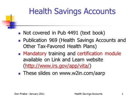 Don Priebe - January 2011Health Savings Accounts1 Not covered in Pub 4491 (text book) Publication 969 (Health Savings Accounts and Other Tax-Favored Health.