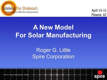 A New Model For Solar Manufacturing Roger G. Little Spire Corporation.