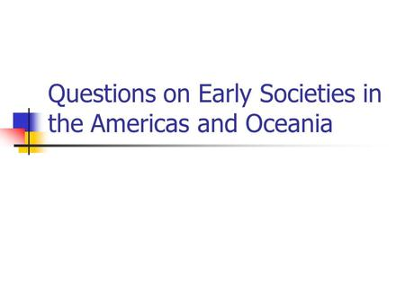 Questions on Early Societies in the Americas and Oceania