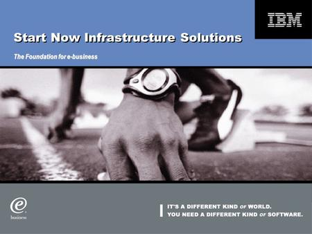 Start Now Infrastructure Solutions The Foundation for e-business.