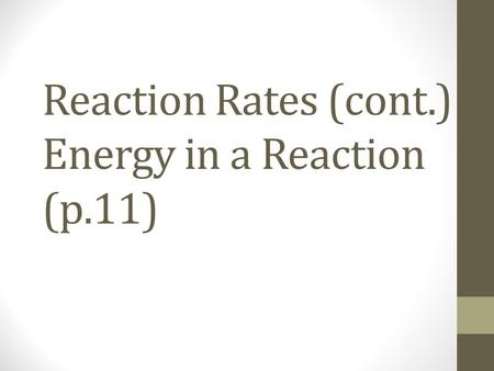 Reaction Rates (cont.) Energy in a Reaction (p.11)