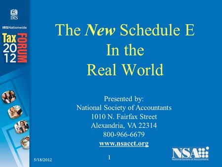 1 The New Schedule E In the Real World Presented by: National Society of Accountants 1010 N. Fairfax Street Alexandria, VA 22314 800-966-6679 www.nsacct.org.