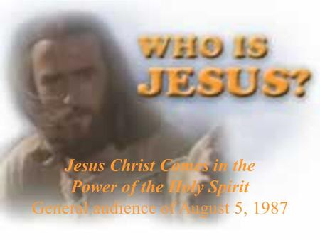 Jesus Christ Comes in the Power of the Holy Spirit General audience of August 5, 1987.