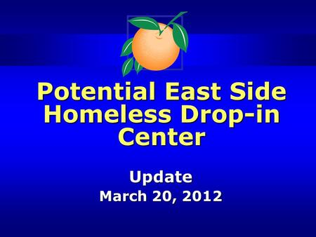 Potential East Side Homeless Drop-in Center Update March 20, 2012.