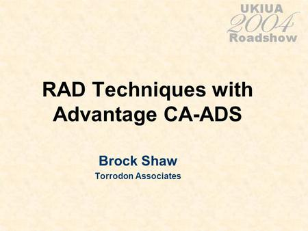 RAD Techniques with Advantage CA-ADS Brock Shaw Torrodon Associates.