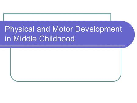 Physical and Motor Development in Middle Childhood.