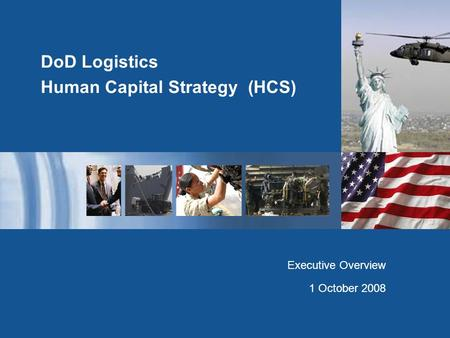 DoD Logistics Human Capital Strategy (HCS) Executive Overview 1 October 2008.
