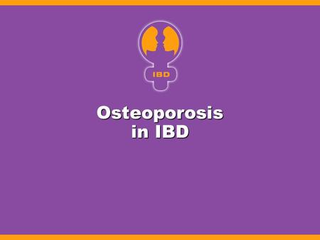 Osteoporosis in IBD. General Risk Factors for Osteoporosis Advancing age Advancing age Female gender Female gender Family history Family history Alcohol.