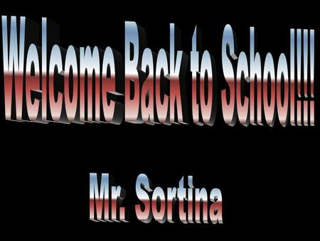 Welcome Back to School!!! Mr. Sortina.