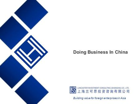 Doing Business In China Building value for foreign enterprises in Asia.