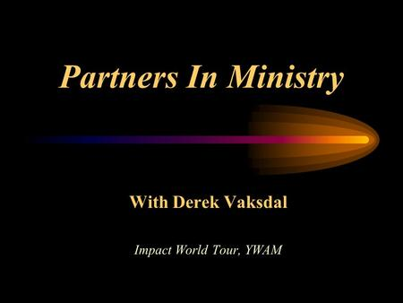 With Derek Vaksdal Impact World Tour, YWAM