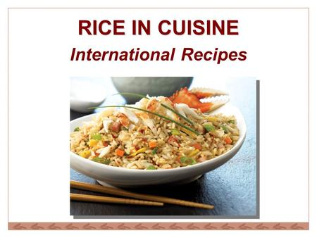 RICE IN CUISINE International Recipes. Rices Versatility on the Menu BreakfastEnhanced with cinnamon and fruit for a nutritious alternative to oatmeal.