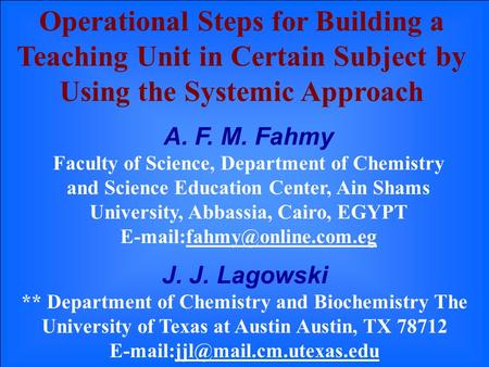 Operational Steps for Building a Teaching Unit in Certain Subject by Using the Systemic Approach A. F. M. Fahmy Faculty of Science, Department of Chemistry.