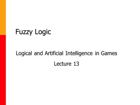 Logical and Artificial Intelligence in Games Lecture 13