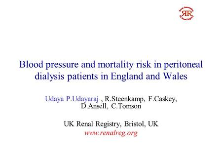 Blood pressure and mortality risk in peritoneal dialysis patients in England and Wales Udaya P.Udayaraj, R.Steenkamp, F.Caskey, D.Ansell, C.Tomson UK Renal.