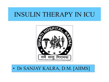 INSULIN THERAPY IN ICU Dr SANJAY KALRA, D.M. [AIIMS]