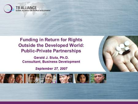 Funding in Return for Rights Outside the Developed World: Public-Private Partnerships Gerald J. Siuta, Ph.D. Consultant, Business Development September.