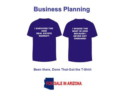 Business Planning Been there, Done That-Got the T-Shirt.