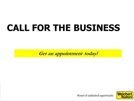 1 1 Home of unlimited opportunity. Get an appointment today! CALL FOR THE BUSINESS.
