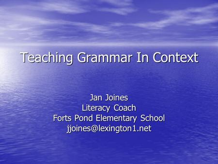 Teaching Grammar In Context Jan Joines Literacy Coach Forts Pond Elementary School