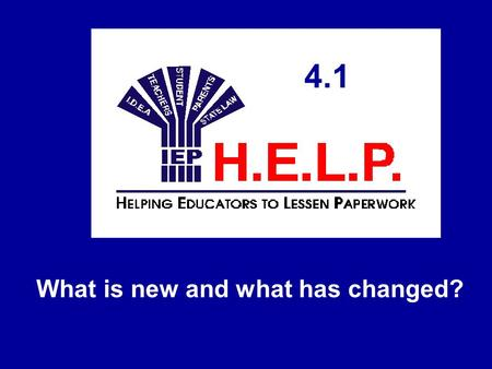 4.1 What is new and what has changed? 4.1. Does H.E.L.P. 4.1 work differently? H.E.L.P. 4.1 looks the same It operates the same The icons are the same.