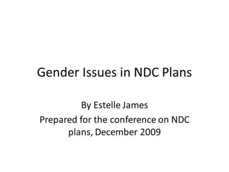 Gender Issues in NDC Plans By Estelle James Prepared for the conference on NDC plans, December 2009.